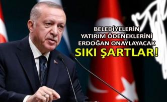 Belediyelerin yatırım ödeneklerini Erdoğan onaylayacak