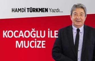 """""""Kocaoğlu ile mucize"""""""