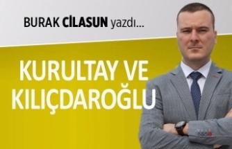 """""""Kurultay ve Kılıçdaroğlu"""""""