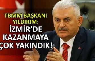 Yıldırım: İzmir'de o zaman kazanmaya çok yakındık!