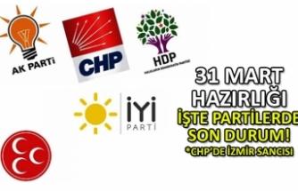 31 Mart hazırlığı: İşte partilerde son durum