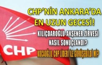 CHP'nin Ankara'da en uzun gecesi!