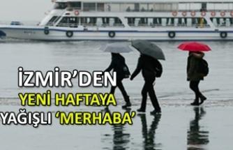 İzmir'den yeni haftaya yağmurlu 'merhaba'