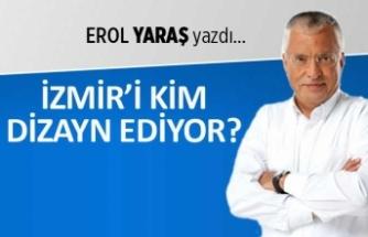 """""""İzmir'i kim dizayn ediyor?"""""""