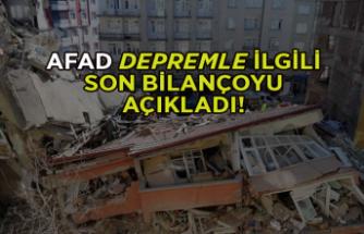 AFAD depremle ilgili son bilançoyu açıkladı!