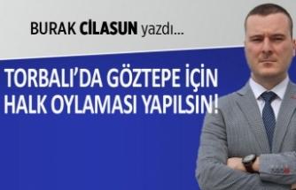 Burak Cilasun yazdı: Torbalı'da Göztepe için halk oylaması yapılsın!