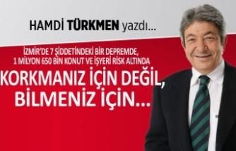 Hamdi Türkmen yazdı: Korkmanız için değil, bilmeniz için...