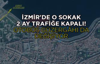 İzmir'de o sokak 2 ay trafiğe kapalı!