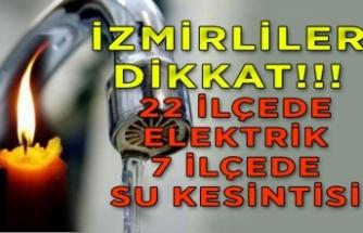 İzmirliler dikkat! 22 ilçede elektrik, 7 ilçede su kesintisi var!
