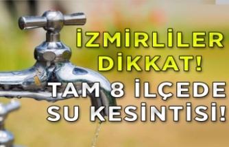 İzmirliler dikkat! 8 ilçede su kesintisi var!