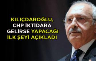 Kılıçdaroğlu, CHP iktidara gelirse yapacağı ilk şeyi açıkladı