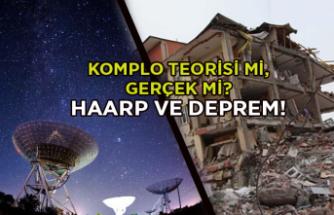 Komplo teorisi mi, gerçek mi? HAARP ve deprem