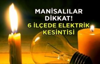 Manisalılar dikkat! 6 ilçede elektrik kesintisi