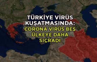 Türkiye virüs kuşatmasında: Corona virüs beş ülkeye daha sıçradı