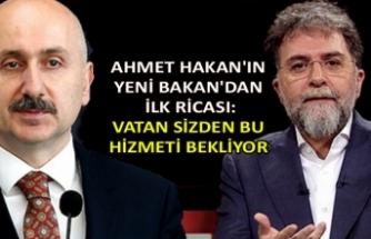 Ahmet Hakan'ın yeni Bakan'dan ilk ricası: Vatan sizden bu hizmeti bekliyor