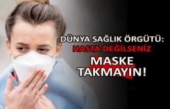 Dünya Sağlık Örgütü: Hasta değilseniz maske takmayın!