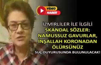 İzmirliler ile ilgili skandal sözler: Namussuz gavurlar, inşallah koronadan ölürsünüz
