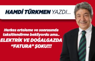 """Hamdi TÜRKMEN yazdı: Elektrik ve doğalgazda """"fatura"""" şoku!!!"""