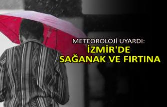 Meteoroloji uyardı: İzmir'de sağanak ve fırtına