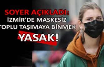 Soyer açıkladı: İzmir'de maskesiz toplu taşımaya binmek yasak!