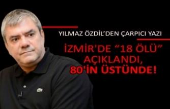 """Yılmaz Özdil: İzmir'de """"18 ölü"""" açıklandı, 80'in üstünde!"""