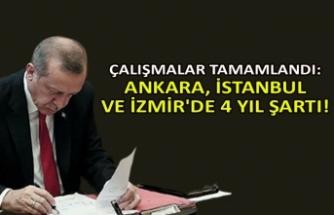 Ankara, İstanbul ve İzmir'de 4 yıl şartı!