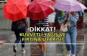 Kuvvetli yağış ve fırtına uyarısı!