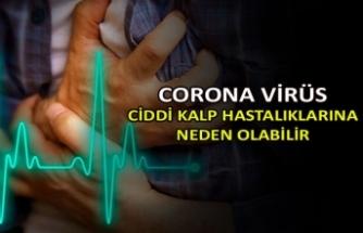 Corona virüs ciddi kalp hastalıklarına neden olabilir