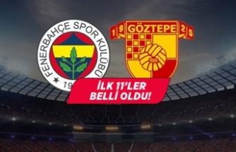 Fenerbahçe - Göztepe maçının ilk 11'leri belli oldu!