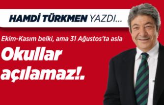 Hamdi Türkmen yazdı: Ekim-Kasım belki, ama 31 Ağustos'ta asla okullar açılamaz!.