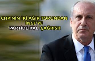 CHP'nin iki ağır topundan İnce'ye 'partide kal' çağrısı!