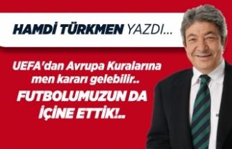 Hamdi Türkmen yazdı: UEFA'dan Avrupa Kuralarına men kararı gelebilir..