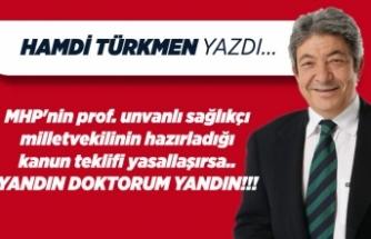 Hamdi TÜRKMEN yazdı: Yandın doktorum yandın!!!