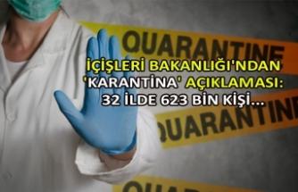 İçişleri Bakanlığı'ndan 'karantina' açıklaması: 32 ilde 623 bin kişi...