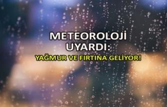 Meteoroloji uyardı: Yağmur ve fırtına geliyor!