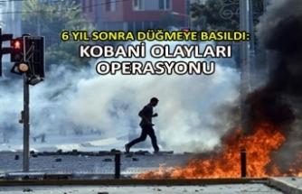 6 yıl sonra düğmeye basıldı: Kobani olayları operasyonu