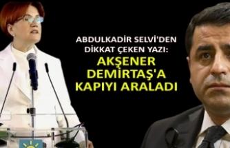 Abdulkadir Selvi'den dikkat çeken yazı: Akşener Demirtaş'a kapıyı araladı