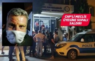 CHP'li meclis üyesine sopalı saldırı