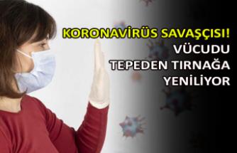 Koronavirüs savaşçısı! Vücudu tepeden tırnağa yeniliyor