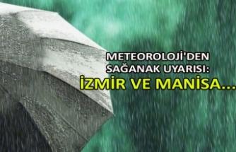 Meteoroloji'den sağanak uyarısı:  İzmir ve Manisa...