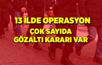 13 İlde operasyon! 70 kişi gözaltına alındı