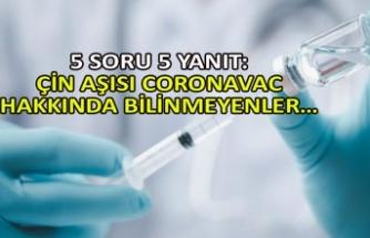 5 soru 5 yanıt: Çin aşısı CoronaVac hakkında bilinmeyenler…