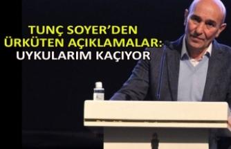 Tunç Soyer'den ürküten açıklamalar: Uykularım kaçıyor