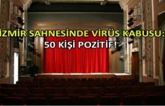 İzmir sahnesinde virüs kabusu: 50 kişi pozitif!