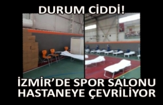 İzmir'de spor salonu hastaneye çevriliyor