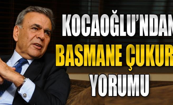 Kocaoğlu'ndan 'Basmane Çukuru' Yorumu