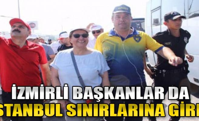 İzmirli Başkanlar da İstanbul Sınırlarına Girdi