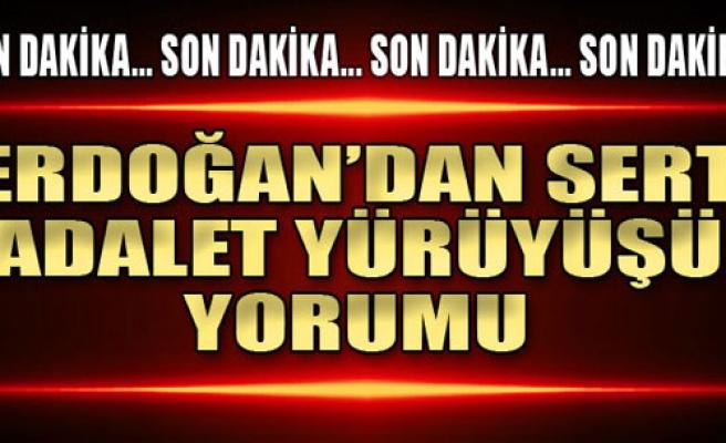 Erdoğan'dan Sert Adalet Yürüyüşü Yorumu
