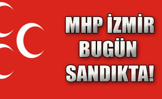 MHP İzmir Bugün Sandıkta!