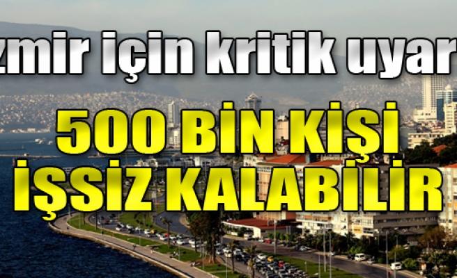 'İzmir'de 500 Bin Kişi İşsiz Kalabilir'